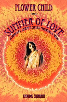 CreateSpace Flower Child in the Summer of Love: A Spiritual Seeker's Sixties Psychedelic Saga by Sharan, Farida [Paperback] at Sears.com